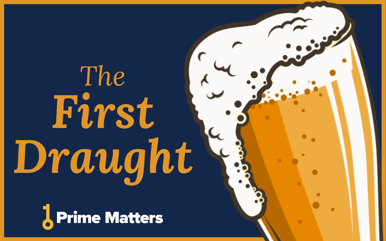 The First Draught | Subscribe now to get the best of Prime Matters