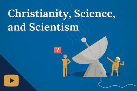 Explainer Video: Christianity, Science, and Scientism